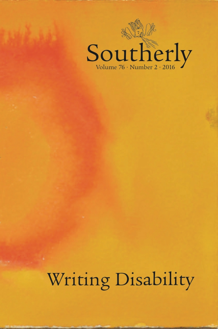 """writing disability incomplete and important among the regulars framing this issue of southerly as """"disability"""" is a curious constraint how do we as editors decide what does and doesn t fit into the theme"""